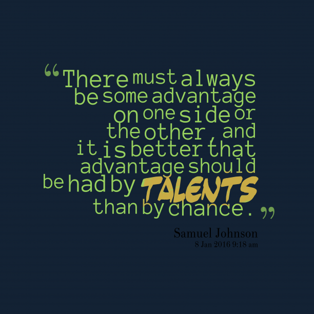 Samuel Johnson 's quote about advantage, talent. There must always be some…