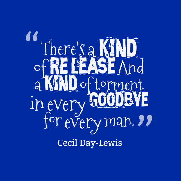 Cecil Day-Lewis 's quote about separate. There's a kind of release…