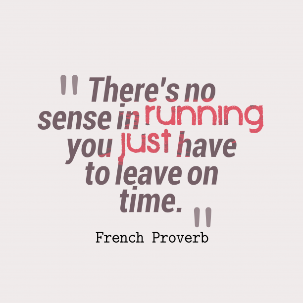 French Wisdom 's quote about . There's no sense in running;…