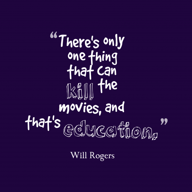 Will Rogers 's quote about Education. There's only one thing that…