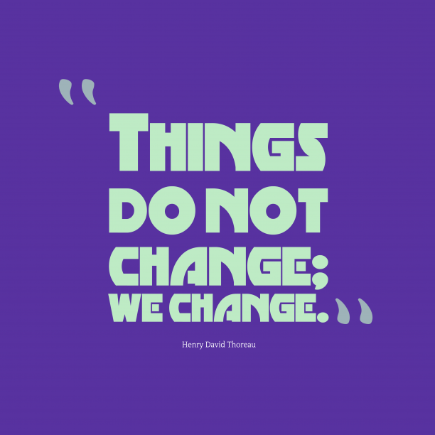 Henry David Thoreau quote about change.