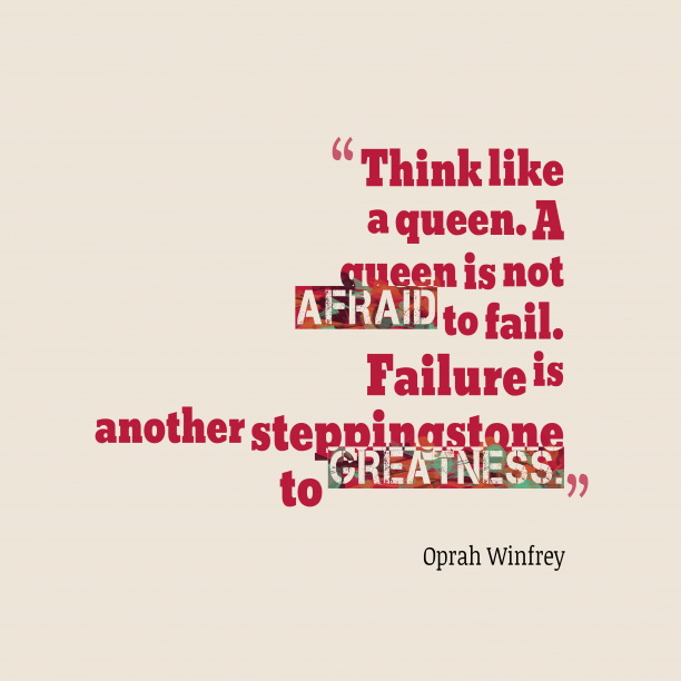 Oprah Winfrey 's quote about . Think like a queen. A…
