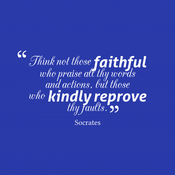 Socrates 's quote about . Think not those faithful who…