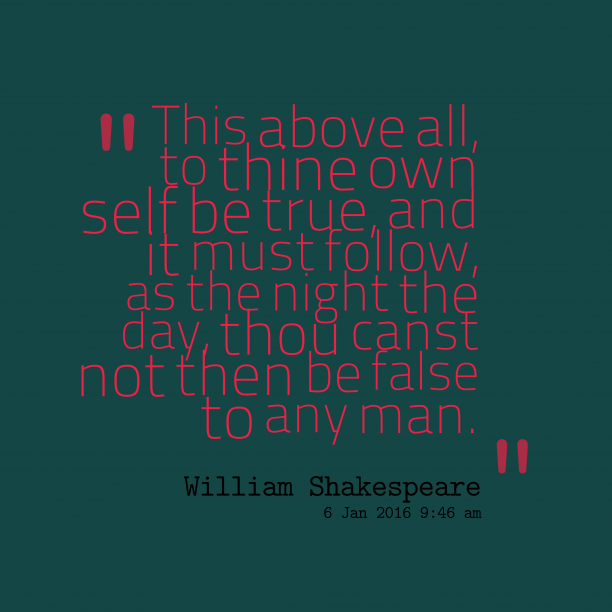 William Shakespeare 's quote about . This above all, to thine…