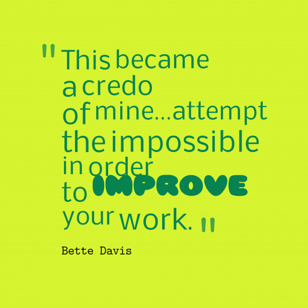 Bette Davis 's quote about . This became a credo of…