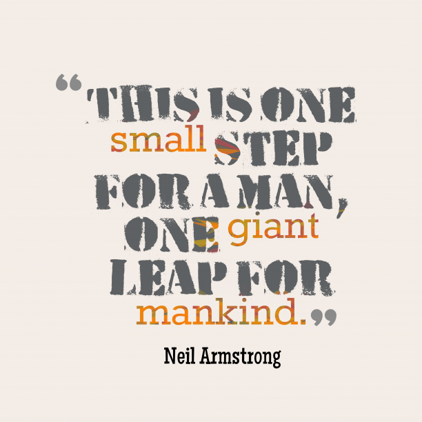 Neil Armstrong 's quote about . This is one small step…