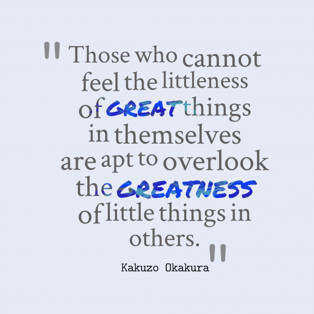 Kakuzo Okakura quote about greatness.