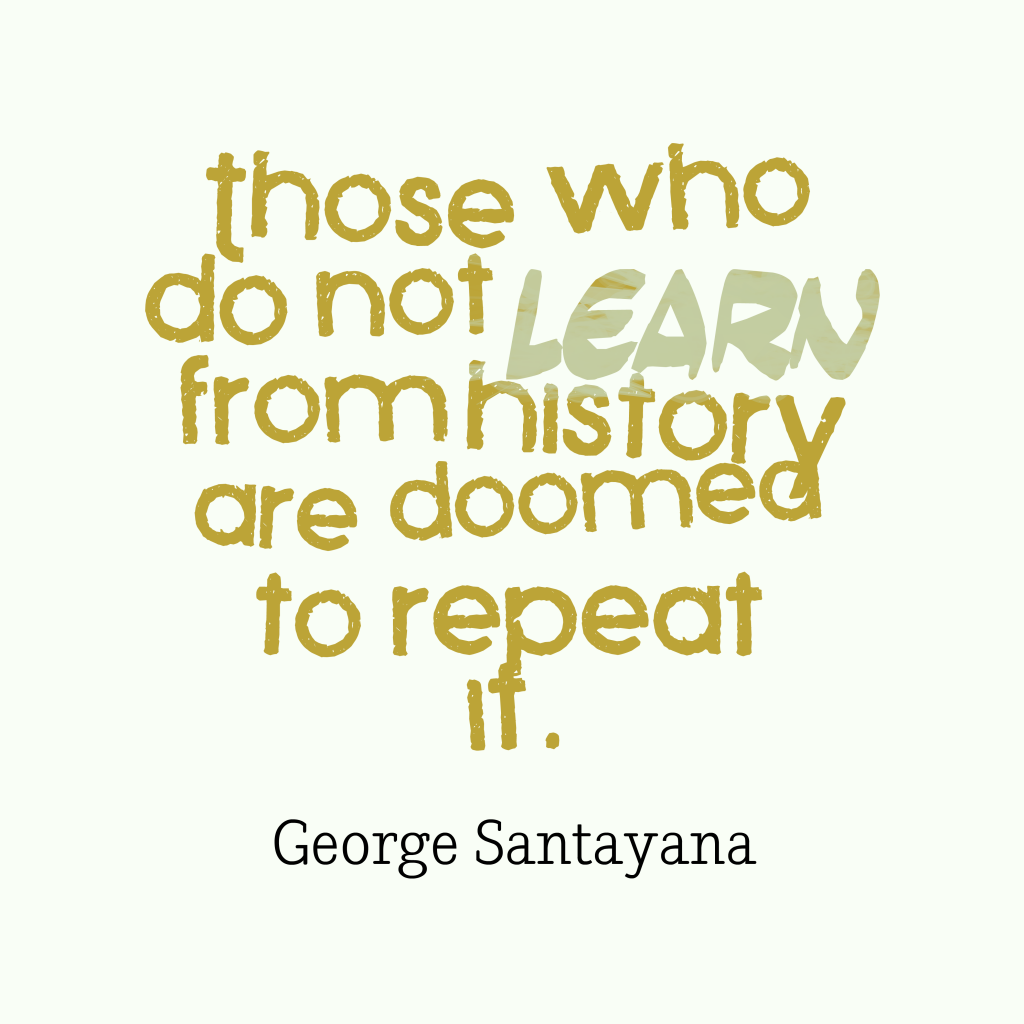 George Santayana quote about history.