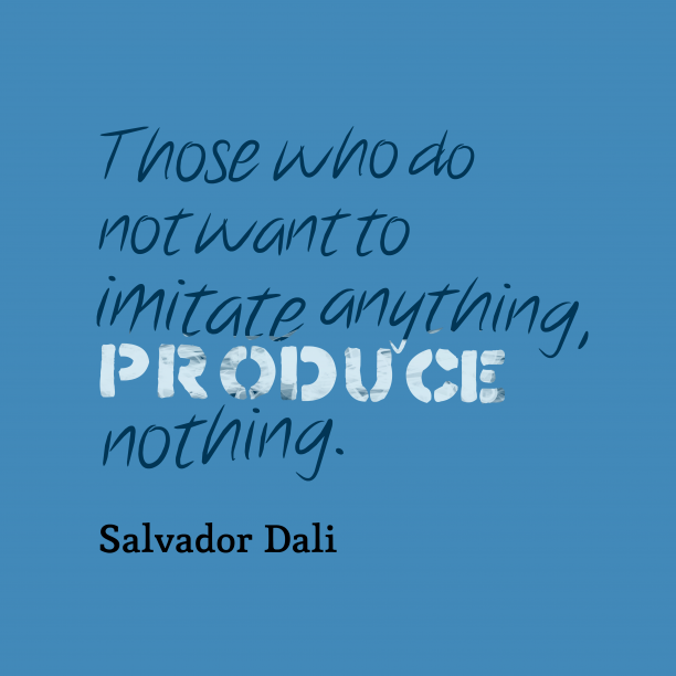 Salvador Dali 's quote about . Those who do not want…