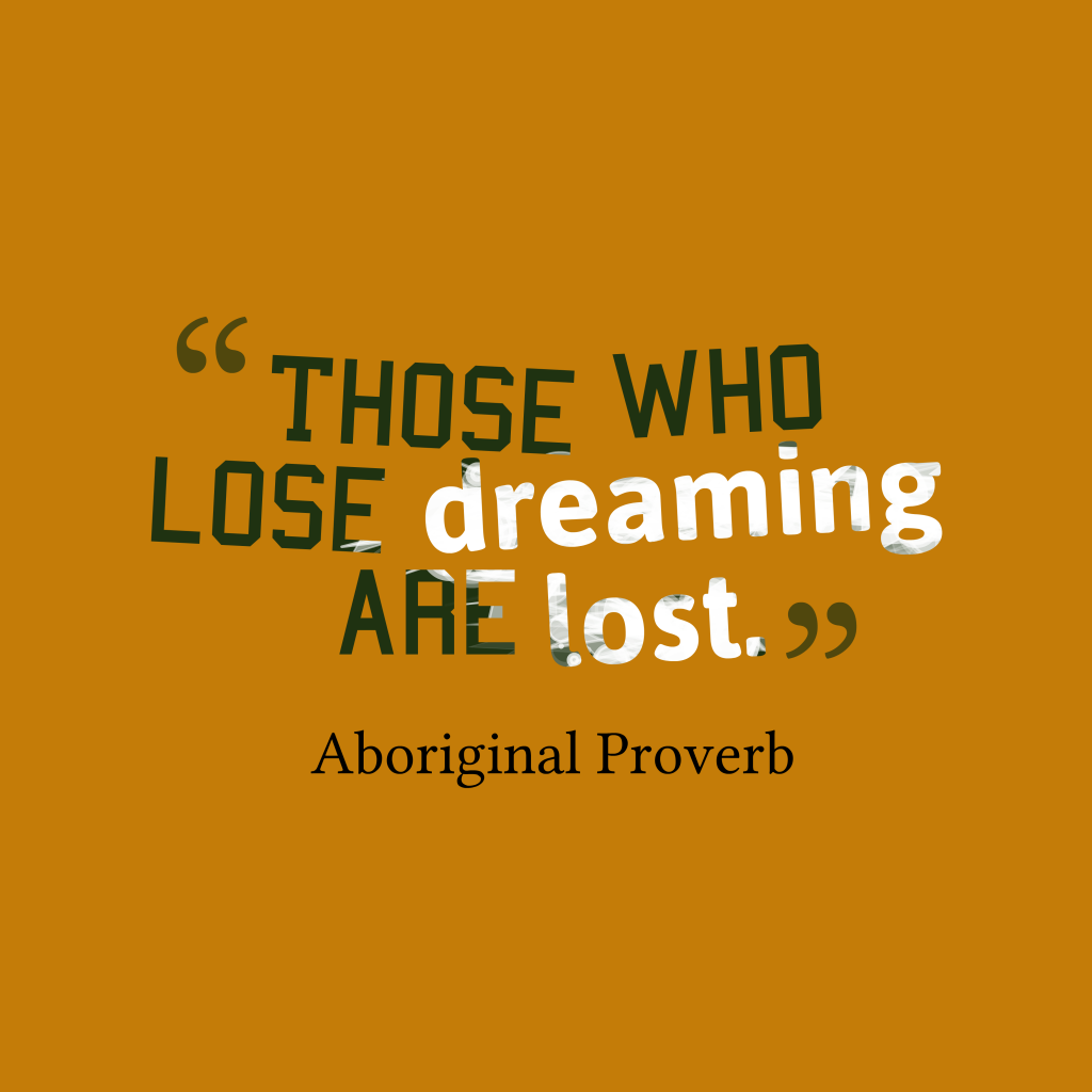 Aboriginal proverb about dream.