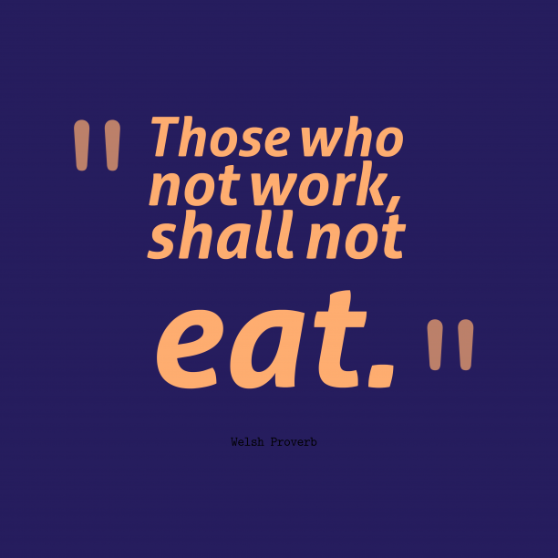 Welsh Wisdom 's quote about . Those who not work, shall…