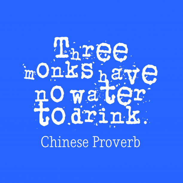 Chinese Wisdom 's quote about . Three monks have no water…
