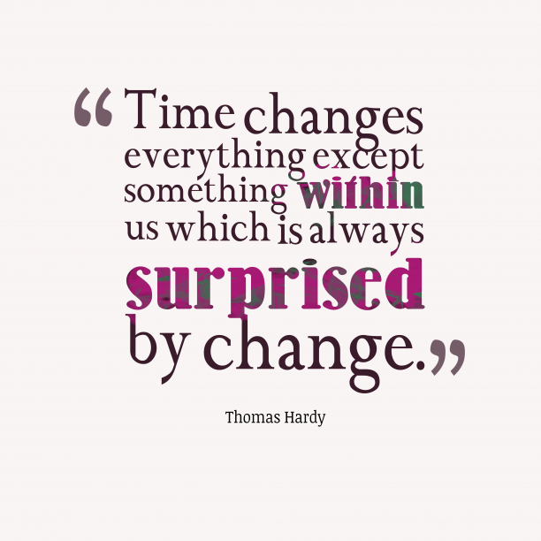 Thomas Hardy quote about change.