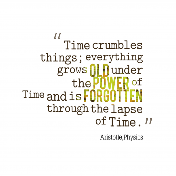 Physics 's quote about . Time crumbles things; everything grows…