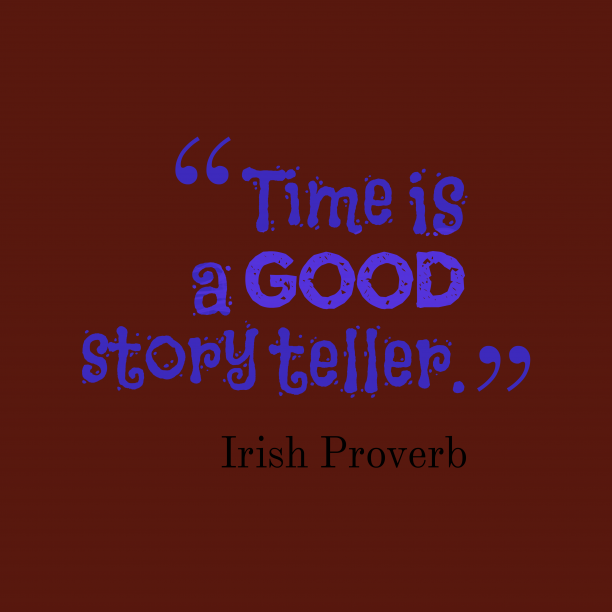 Irish Wisdom 's quote about Time, story. Time is a good story…