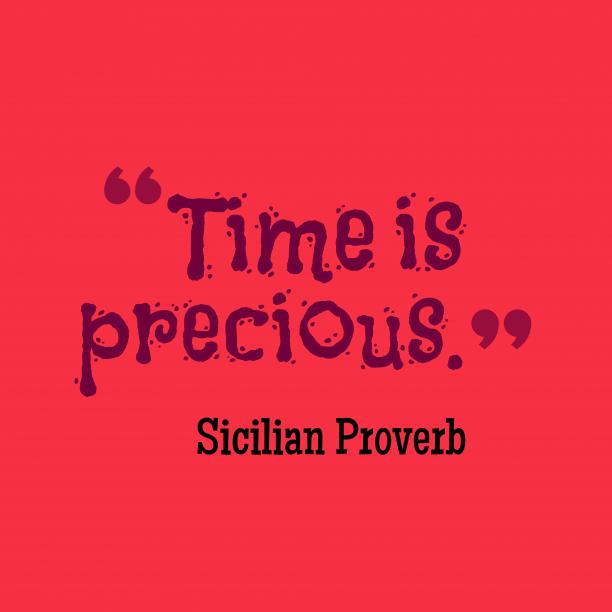 Sicilian Wisdom 's quote about . Time is precious….