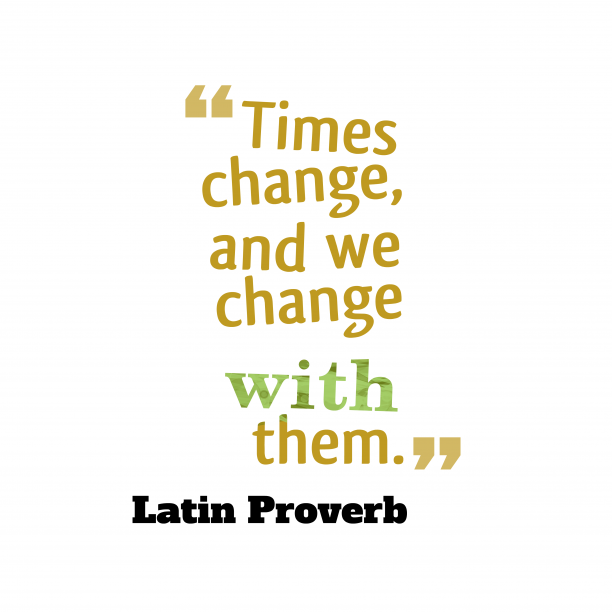 Latin Wisdom 's quote about . Times change, and we change…