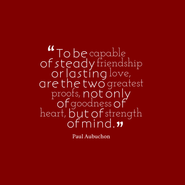Paul Aubuchon quote about friendship.