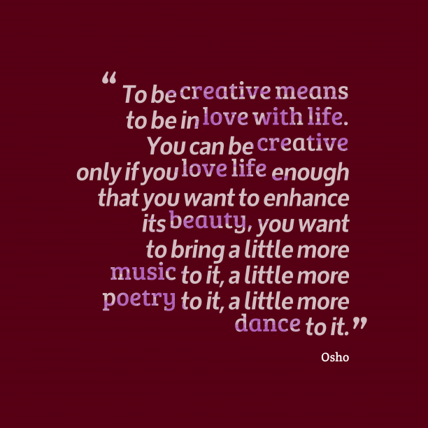 Osho 's quote about love, creative . To be creative means to…