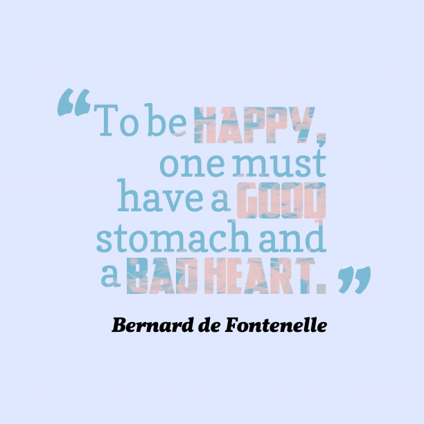 Bernard de Fontenelle quote about happiness.