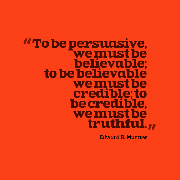 Edward R. Murrow 's quote about truthful. To be persuasive, we must…