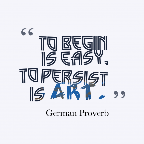 German Wisdom 's quote about . To begin is easy, to…