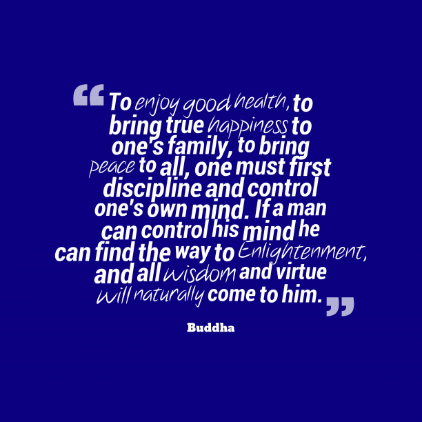 Buddha 's quote about control, kindness. To enjoy good health, to…