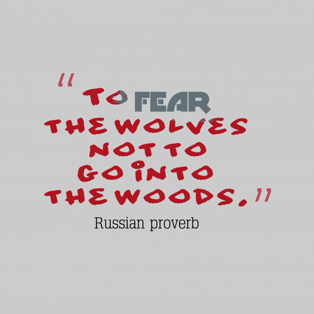 Russian proverb about fear.