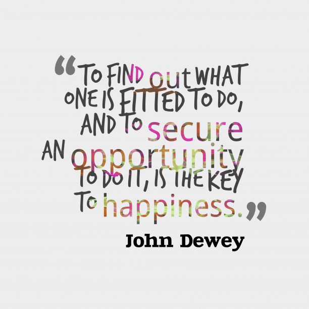 John Dewey quote about happiness.