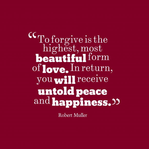 Robert Muller 's quote about forgiveness, kindness. To forgive is the highest,…