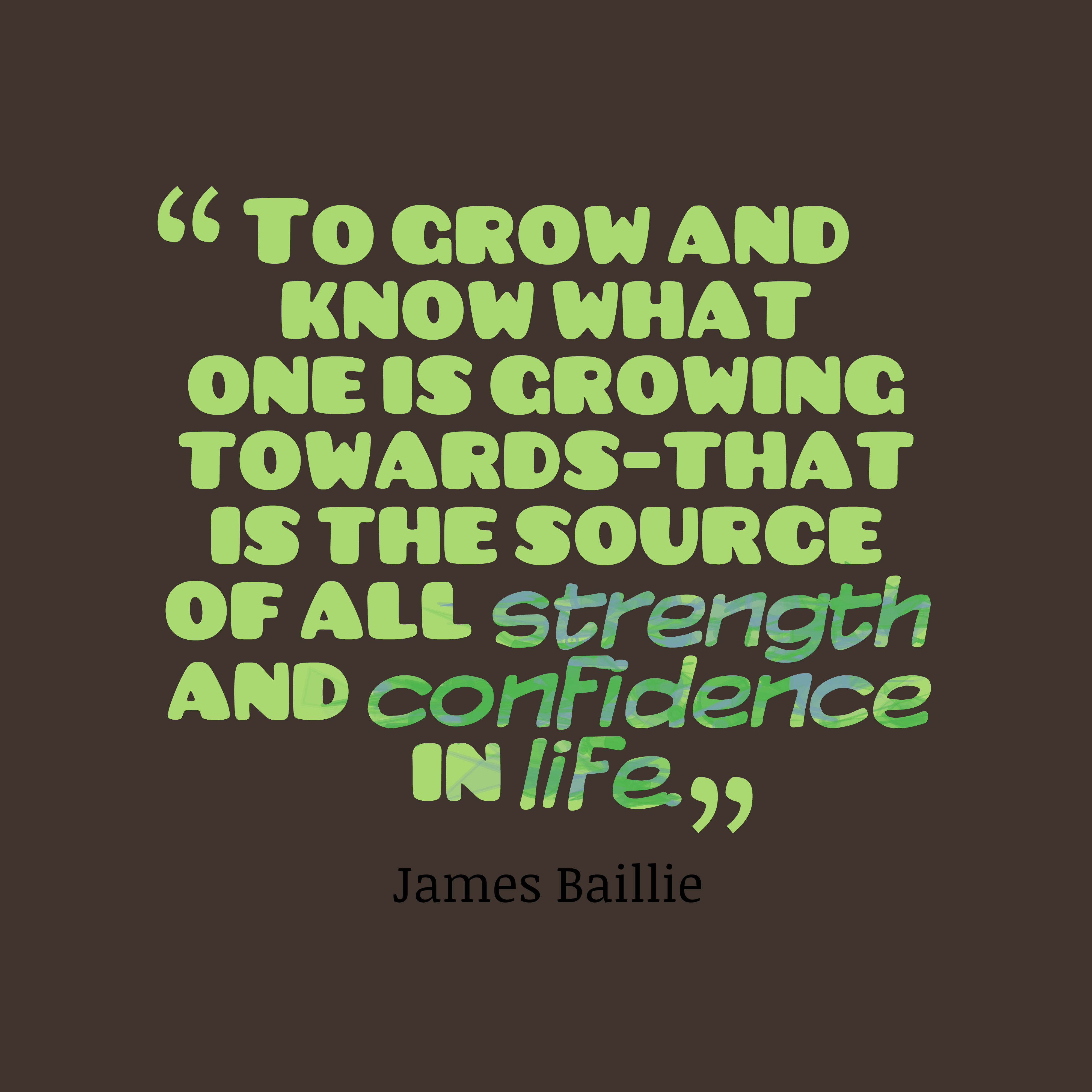 Quotes image of To grow and know what one is growing towards-that is the source of all strength and confidence in life.