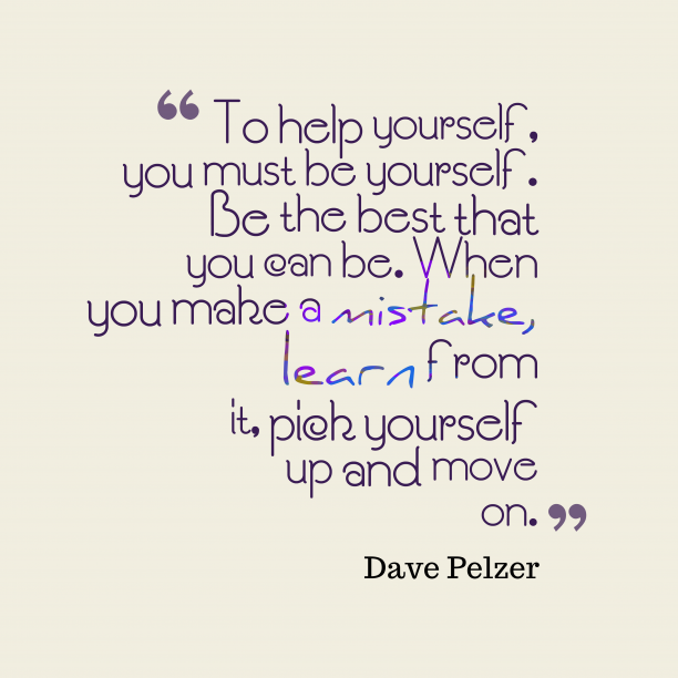 Dave Pelzer 's quote about yourself, learn. To help yourself, you must…