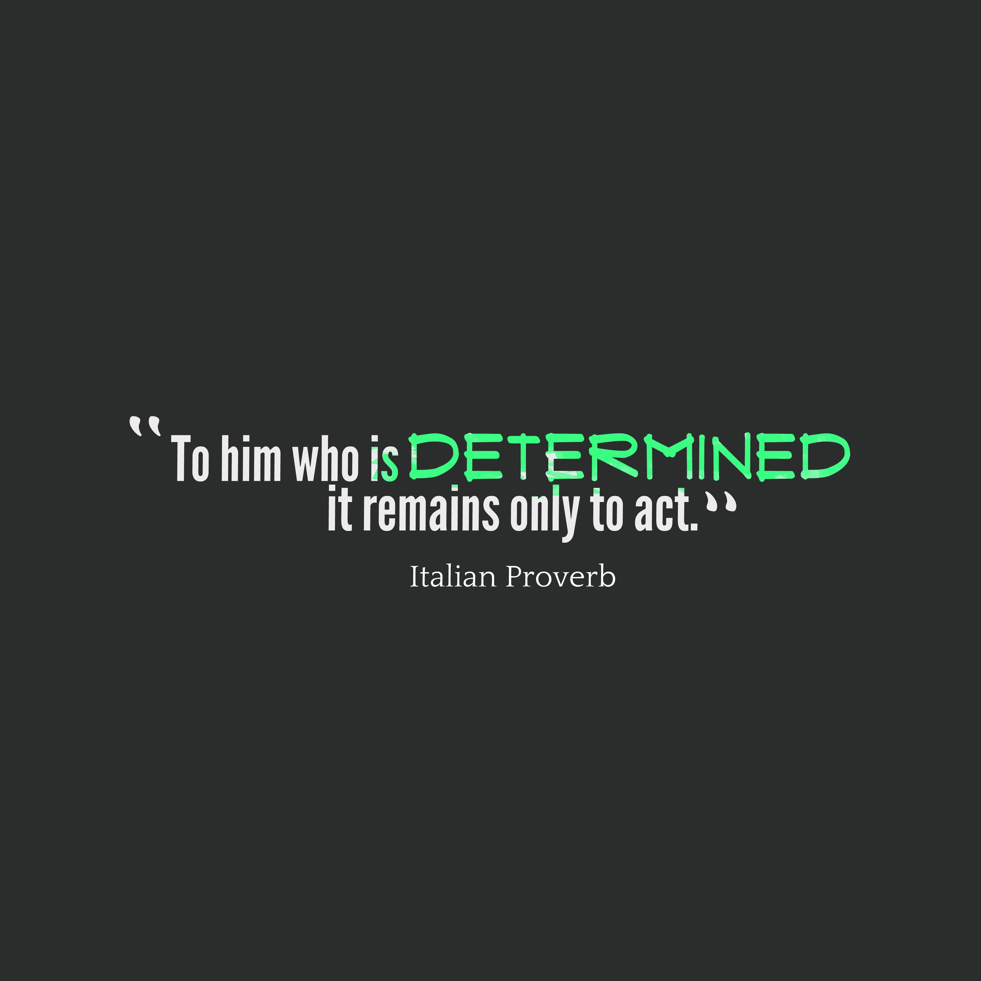 Quotes image of To him who is determined it remains only to act.