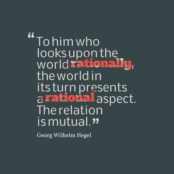 Georg Wilhelm Hegel 's quote about . To him who looks upon…