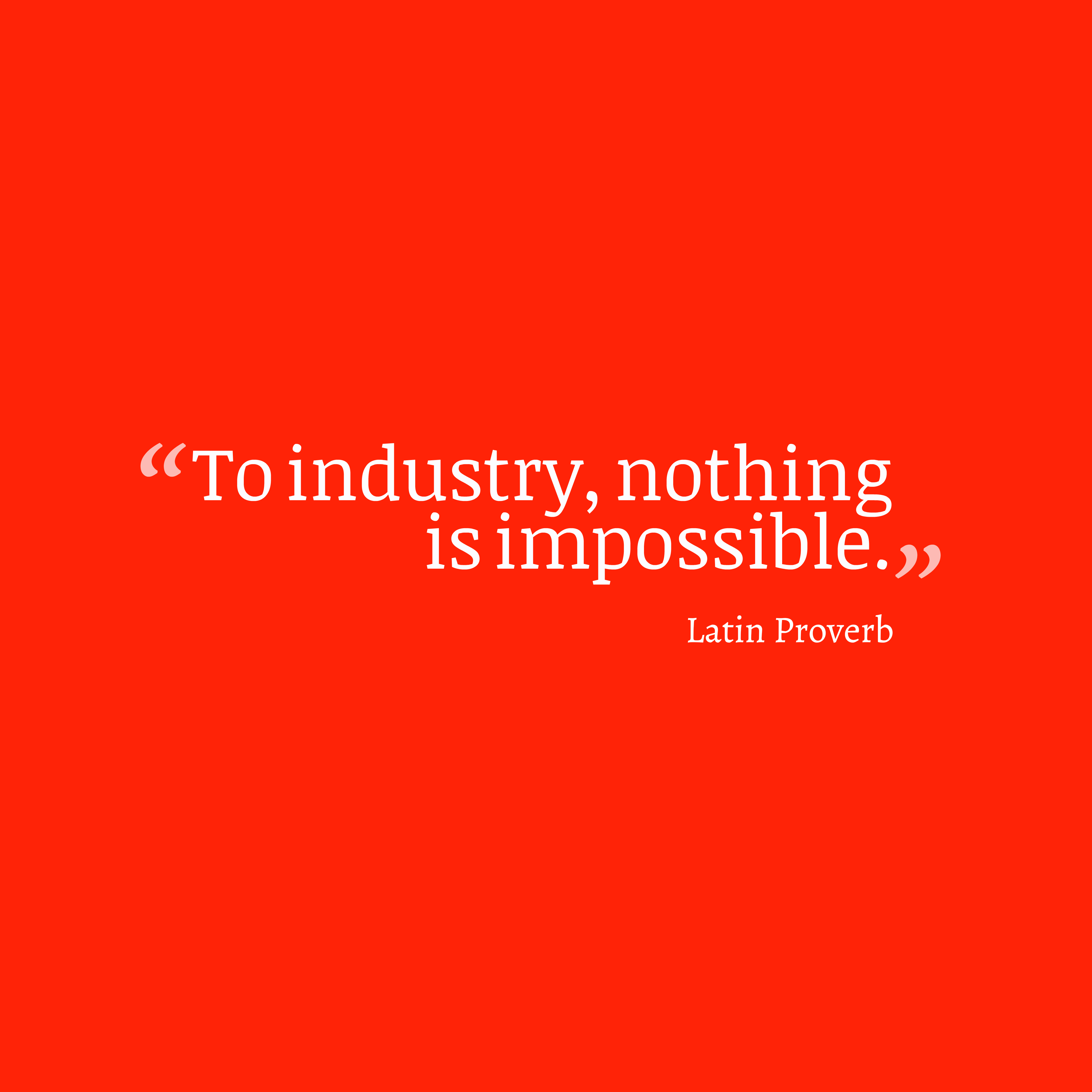 Quotes image of To industry, nothing is impossible.