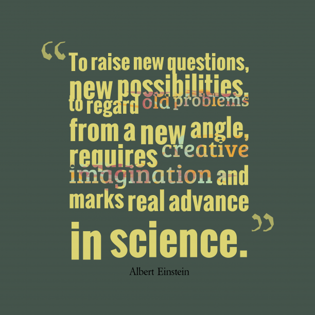 Albert Einstein 's quote about . To raise new questions, new…