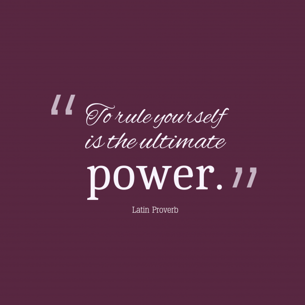 Latin Wisdom 's quote about Yourself, power. To rule yourself is the…