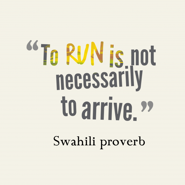Swahili proverb 's quote about . To run is not necessarily…