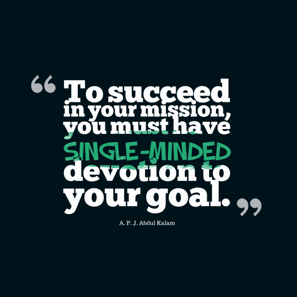 A. P. J. Abdul Kalam 's quote about success,goal. To succeed in your mission,…