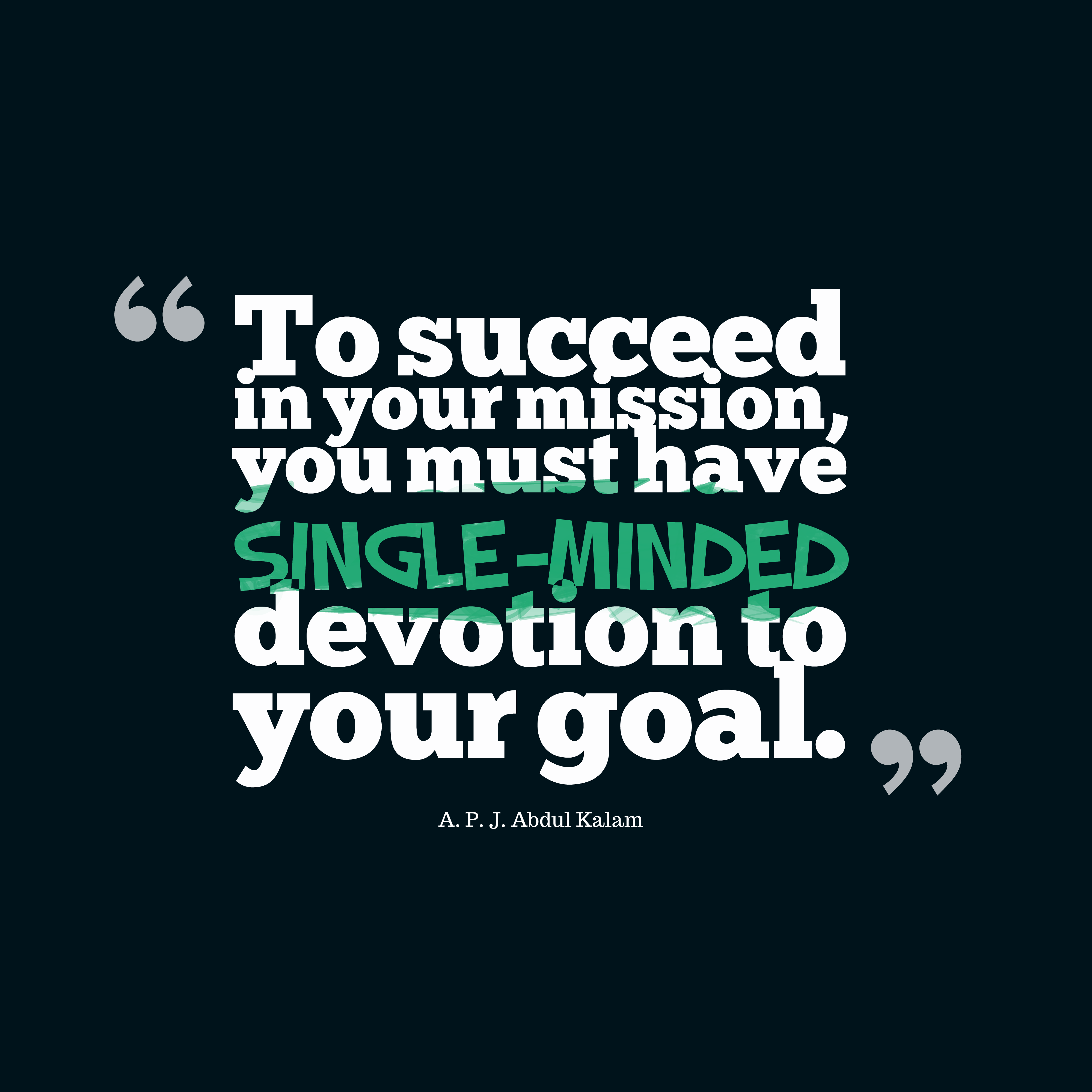 Quotes image of To succeed in your mission, you must have single-minded devotion to your goal.