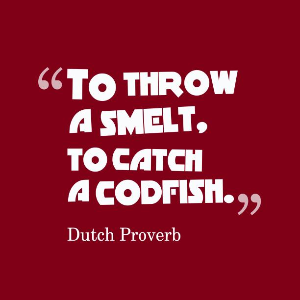 Dutch wisdom about strategy.
