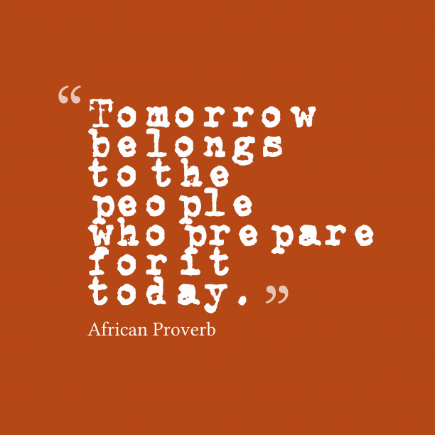 African Wisdom 's quote about Prepare. Tomorrow belongs to the people…