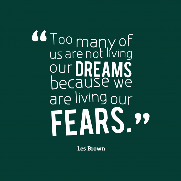 Les Brown 's quote about dream,fear. Too many of us are…