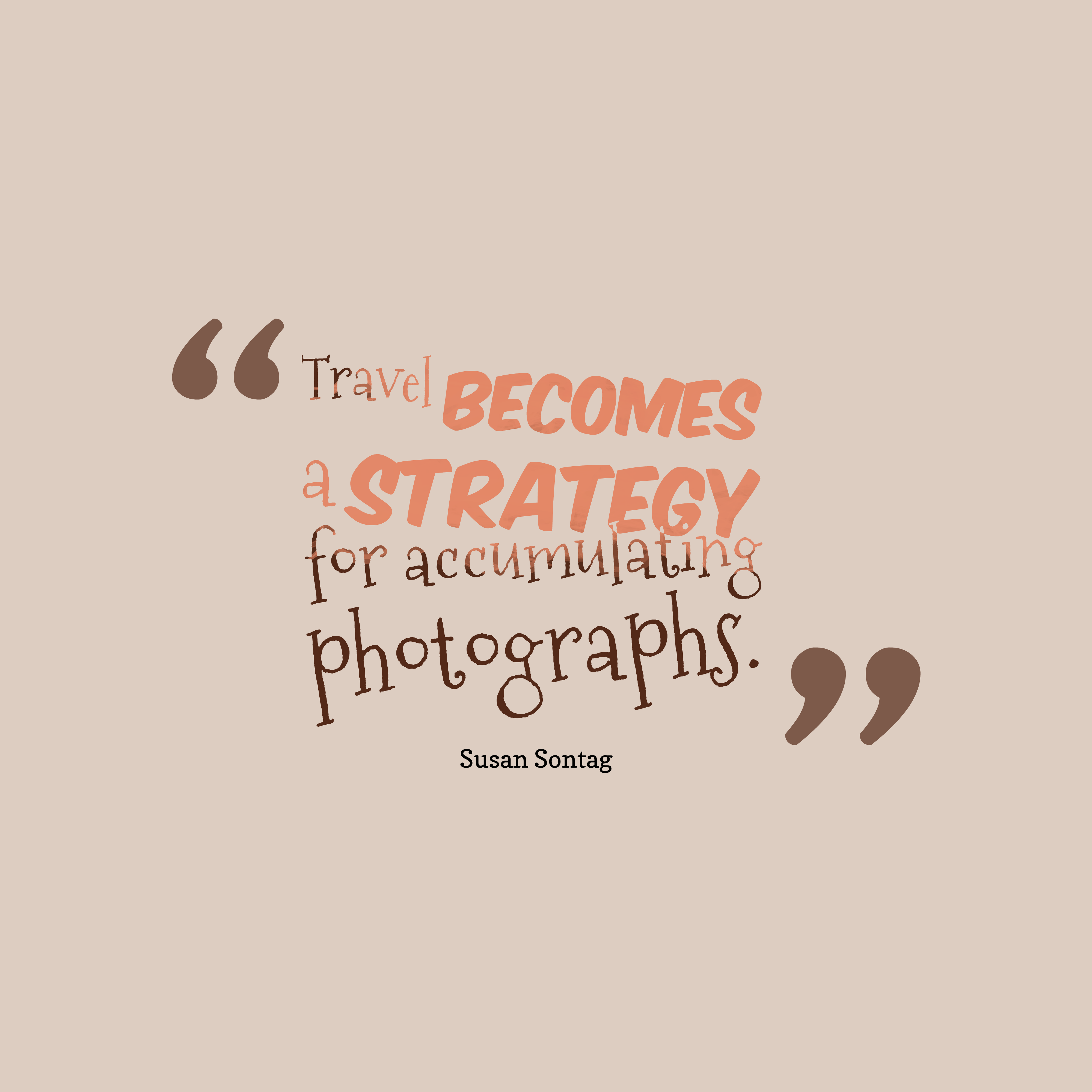 Quotes image of Travel becomes a strategy for accumulating photographs.