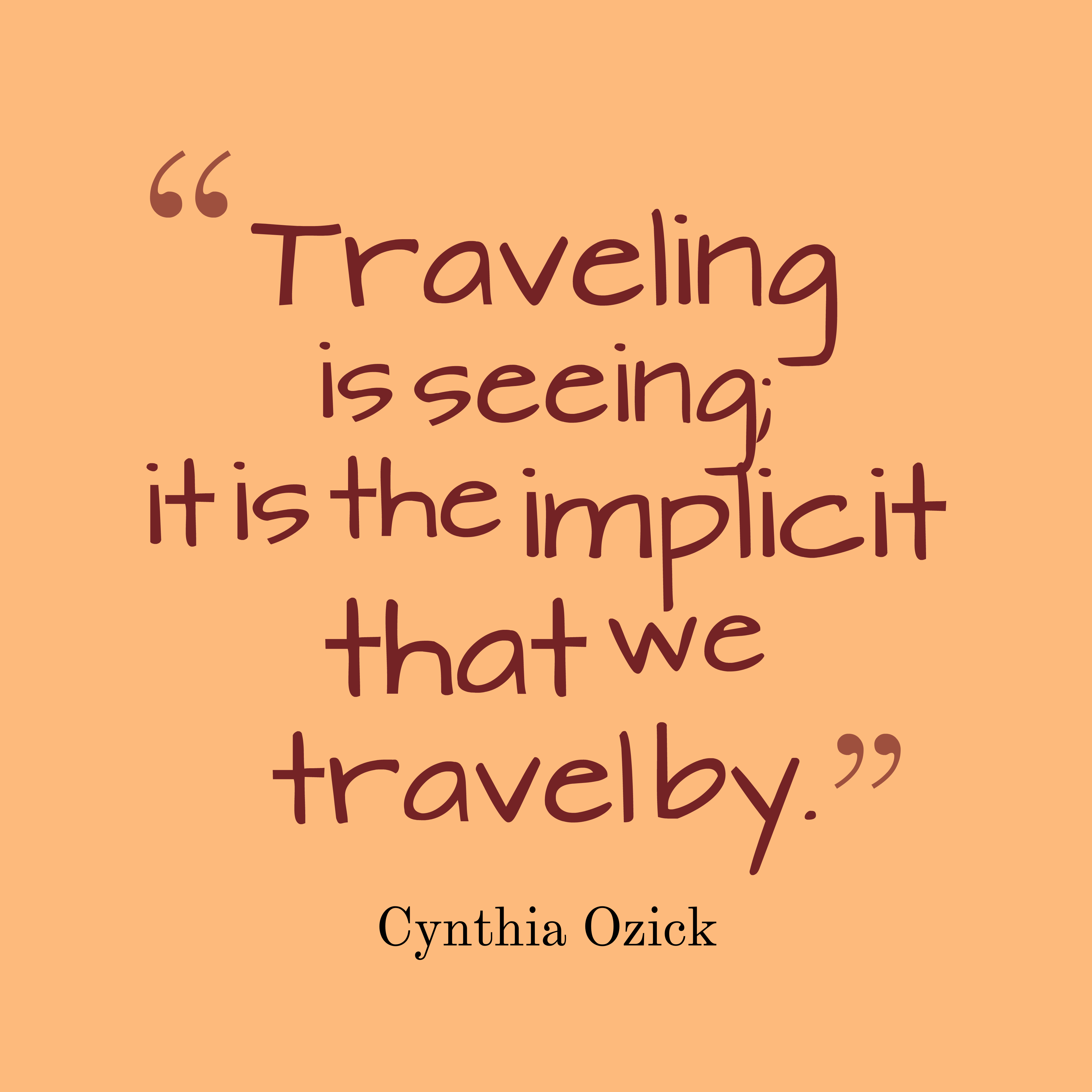 Quotes image of Traveling is seeing; it is the implicit that we travel by.