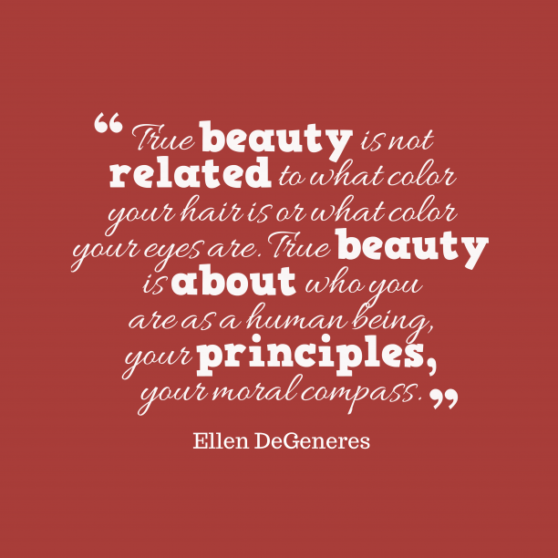 Ellen DeGeneres 's quote about beauty, life. True beauty is not related…
