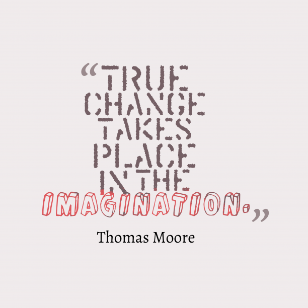 Thomas Moore quote about change.