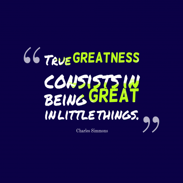 Charles Simmons 's quote about . True greatness consists in being…