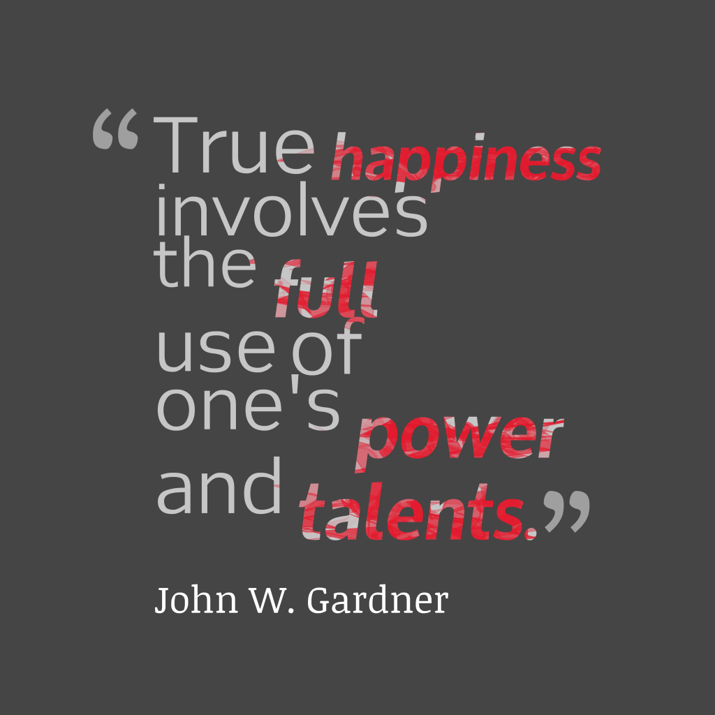 John W. Gardner quote about happiness.