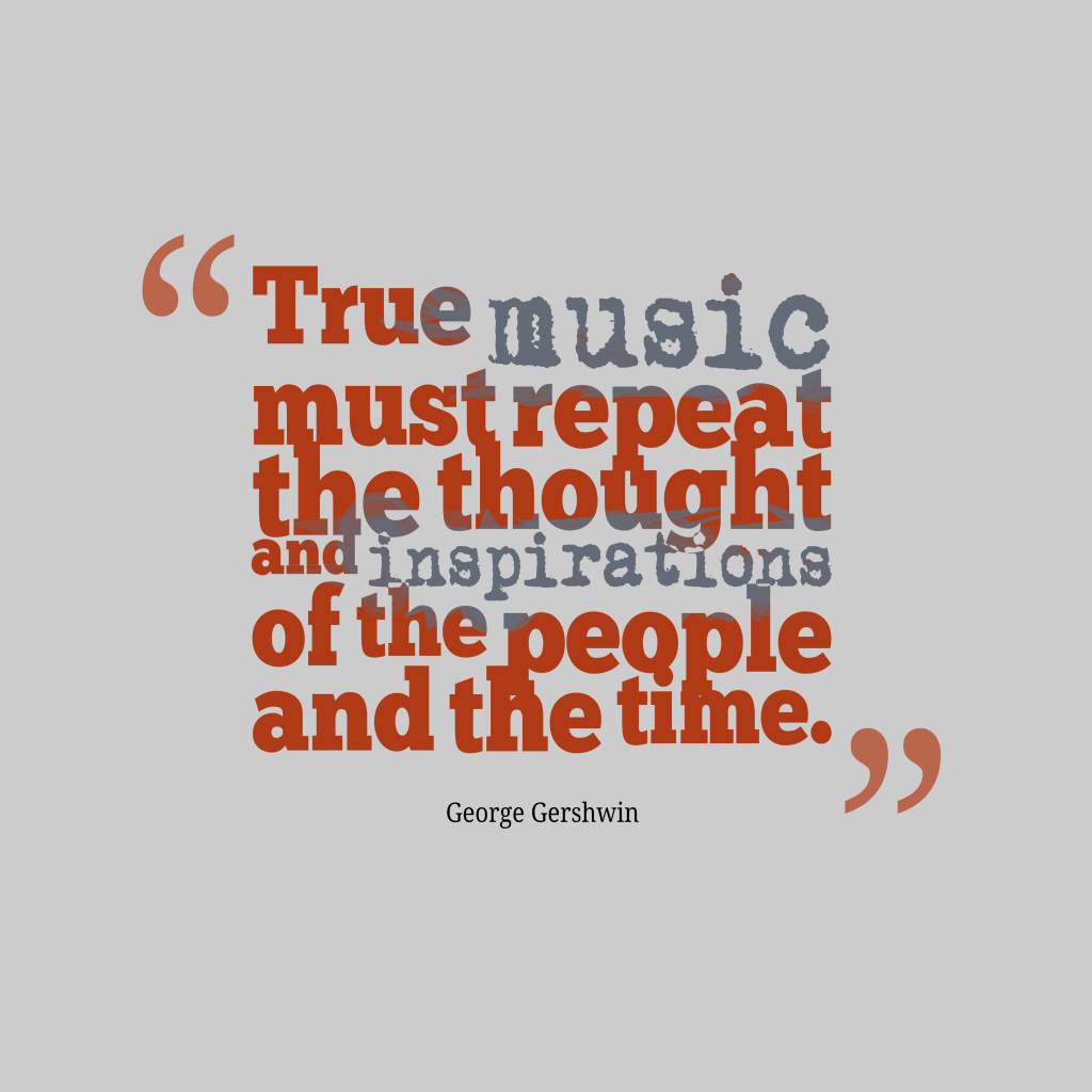 George Gershwin quote about music.
